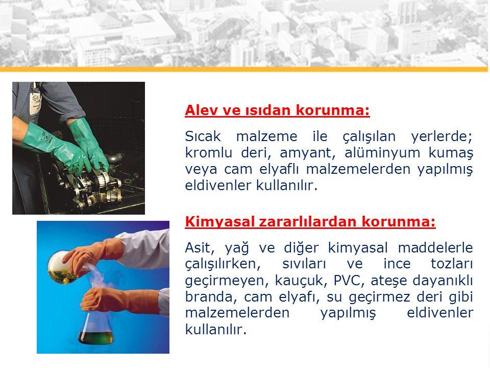 Alev ve ısıdan korunma: Sıcak malzeme ile çalışılan yerlerde; kromlu deri, amyant, alüminyum kumaş veya cam elyaflı malzemelerden yapılmış eldivenler kullanılır.