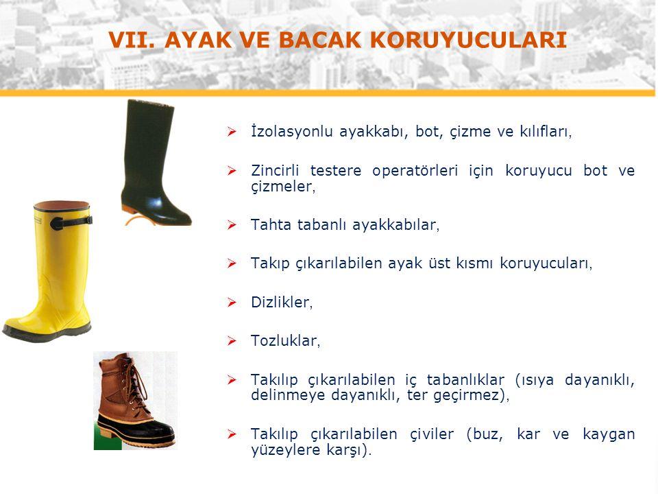  İzolasyonlu ayakkabı, bot, çizme ve kılıfları,  Zincirli testere operatörleri için koruyucu bot ve çizmeler,  Tahta tabanlı ayakkabılar,  Takıp çıkarılabilen ayak üst kısmı koruyucuları,  Dizlikler,  Tozluklar,  Takılıp çıkarılabilen iç tabanlıklar (ısıya dayanıklı, delinmeye dayanıklı, ter geçirmez),  Takılıp çıkarılabilen çiviler (buz, kar ve kaygan yüzeylere karşı).