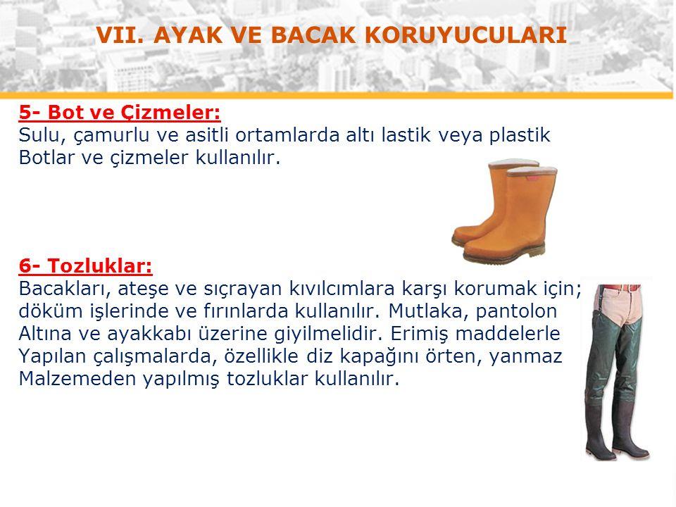 5- Bot ve Çizmeler: Sulu, çamurlu ve asitli ortamlarda altı lastik veya plastik Botlar ve çizmeler kullanılır.