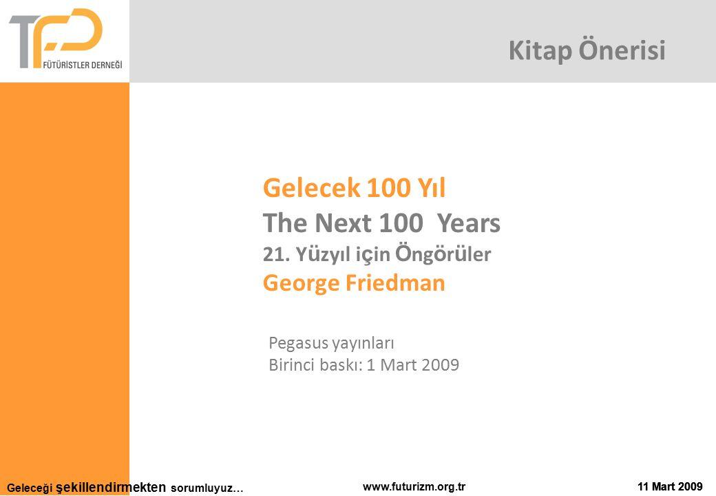 Geleceği şekillendirmekten sorumluyuz… 11 Mart 2009www.futurizm.org.tr11 Mart 2009 Gelecek 100 Yıl The Next 100 Years 21.
