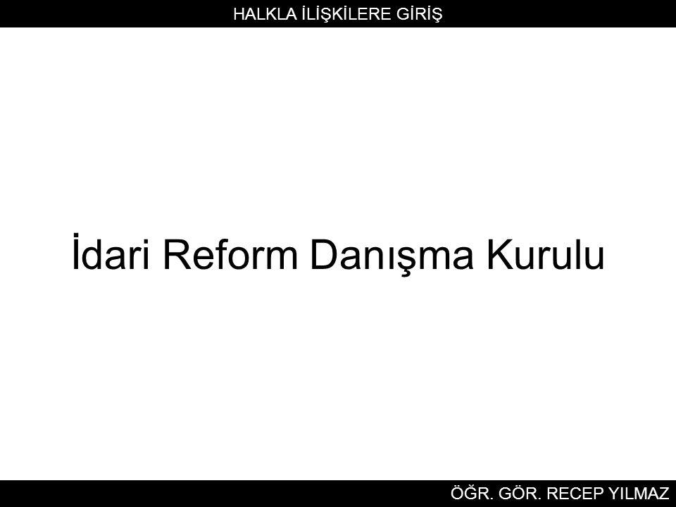 İdari Reform Danışma Kurulu HALKLA İLİŞKİLERE GİRİŞ ÖĞR. GÖR. RECEP YILMAZ