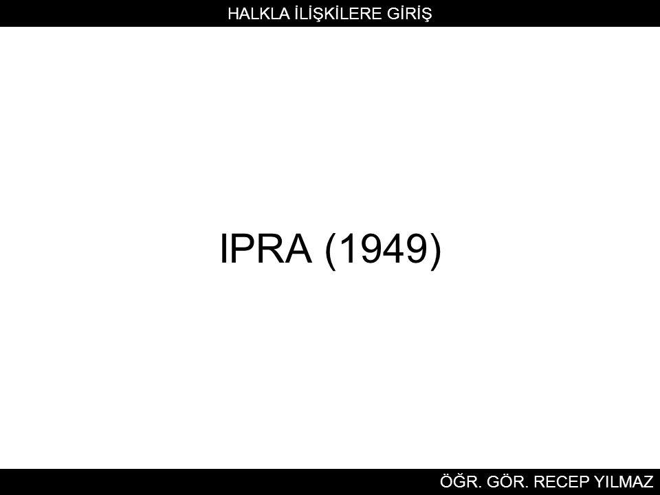 IPRA (1949) HALKLA İLİŞKİLERE GİRİŞ ÖĞR. GÖR. RECEP YILMAZ