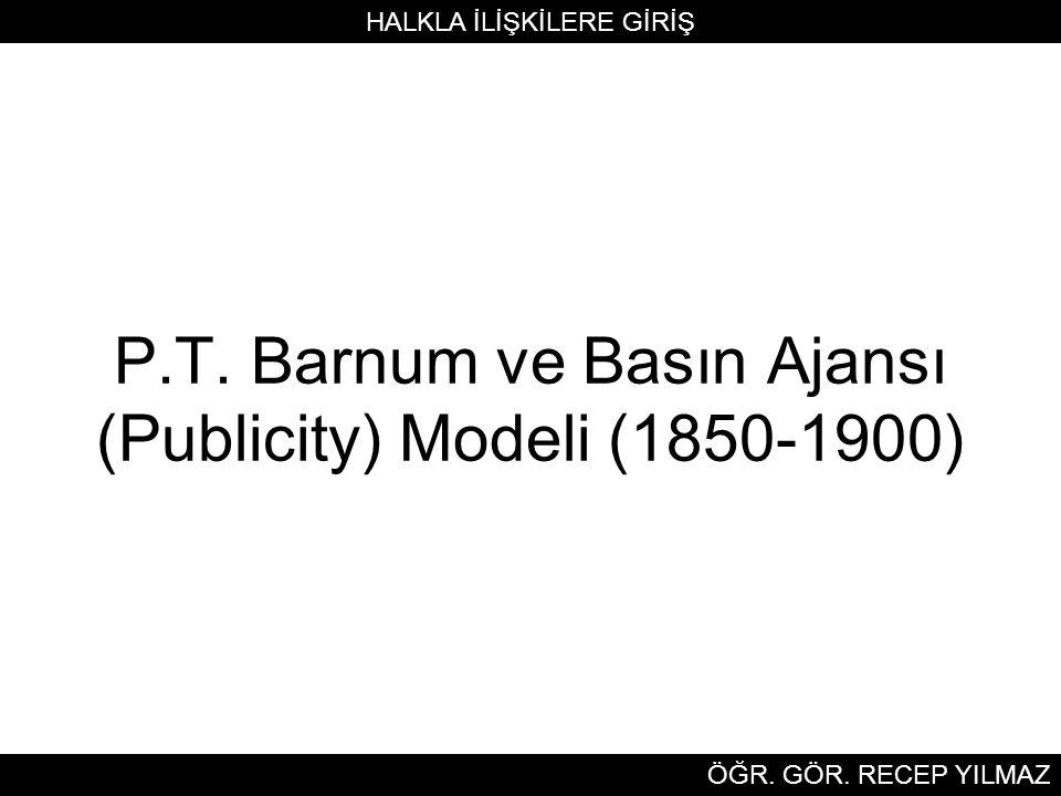 P.T. Barnum ve Basın Ajansı (Publicity) Modeli (1850-1900) HALKLA İLİŞKİLERE GİRİŞ ÖĞR.