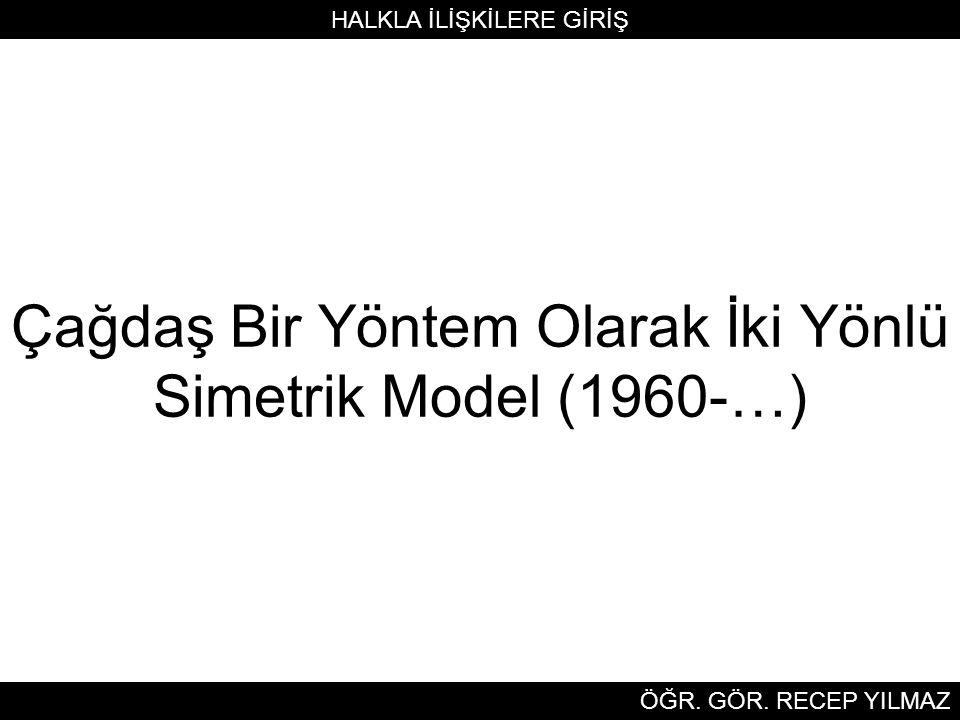 Çağdaş Bir Yöntem Olarak İki Yönlü Simetrik Model (1960-…) HALKLA İLİŞKİLERE GİRİŞ ÖĞR.