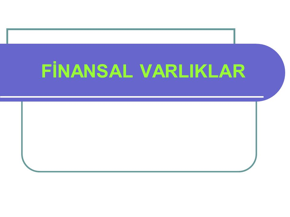 FİNANSAL VARLIKLAR