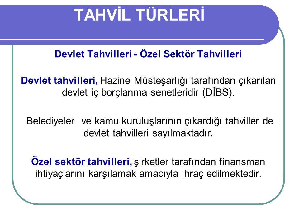 Devlet Tahvilleri - Özel Sektör Tahvilleri Devlet tahvilleri, Hazine Müsteşarlığı tarafından çıkarılan devlet iç borçlanma senetleridir (DİBS).
