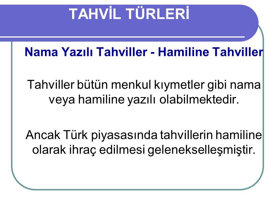 TAHVİL TÜRLERİ Nama Yazılı Tahviller - Hamiline Tahviller Tahviller bütün menkul kıymetler gibi nama veya hamiline yazılı olabilmektedir.