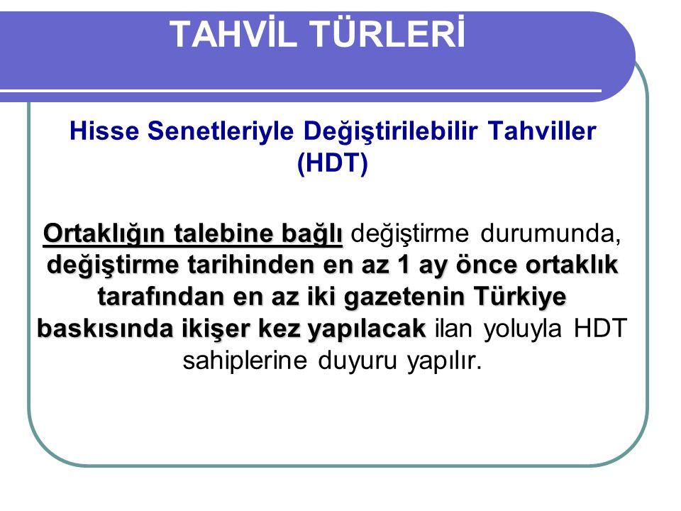TAHVİL TÜRLERİ Hisse Senetleriyle Değiştirilebilir Tahviller (HDT) Ortaklığın talebine bağlı değiştirme tarihinden en az 1 ay önce ortaklık tarafından en az iki gazetenin Türkiye baskısında ikişer kez yapılacak Ortaklığın talebine bağlı değiştirme durumunda, değiştirme tarihinden en az 1 ay önce ortaklık tarafından en az iki gazetenin Türkiye baskısında ikişer kez yapılacak ilan yoluyla HDT sahiplerine duyuru yapılır.