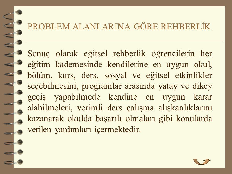 PROBLEM ALANLARINA GÖRE REHBERLİK 4 1. Eğitsel Rehberlik Eğitsel eğitim hizmetlerinin genel amaçlarını, öğrencinin okula ve okulun bulunduğu çevreye u