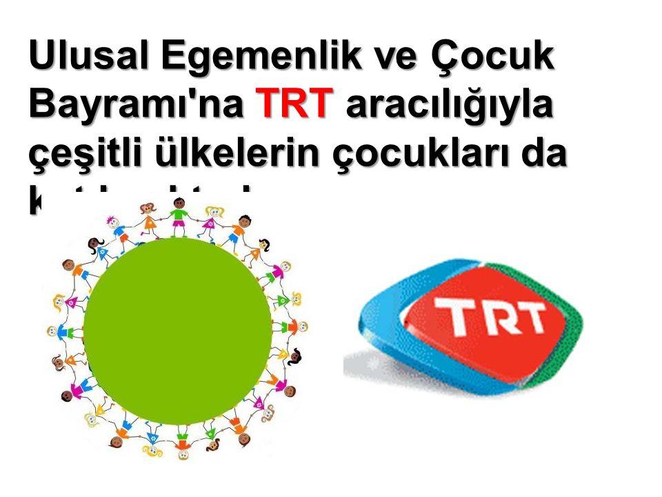 Ulusal Egemenlik ve Çocuk Bayramı'na TRT aracılığıyla çeşitli ülkelerin çocukları da katılmaktadır.