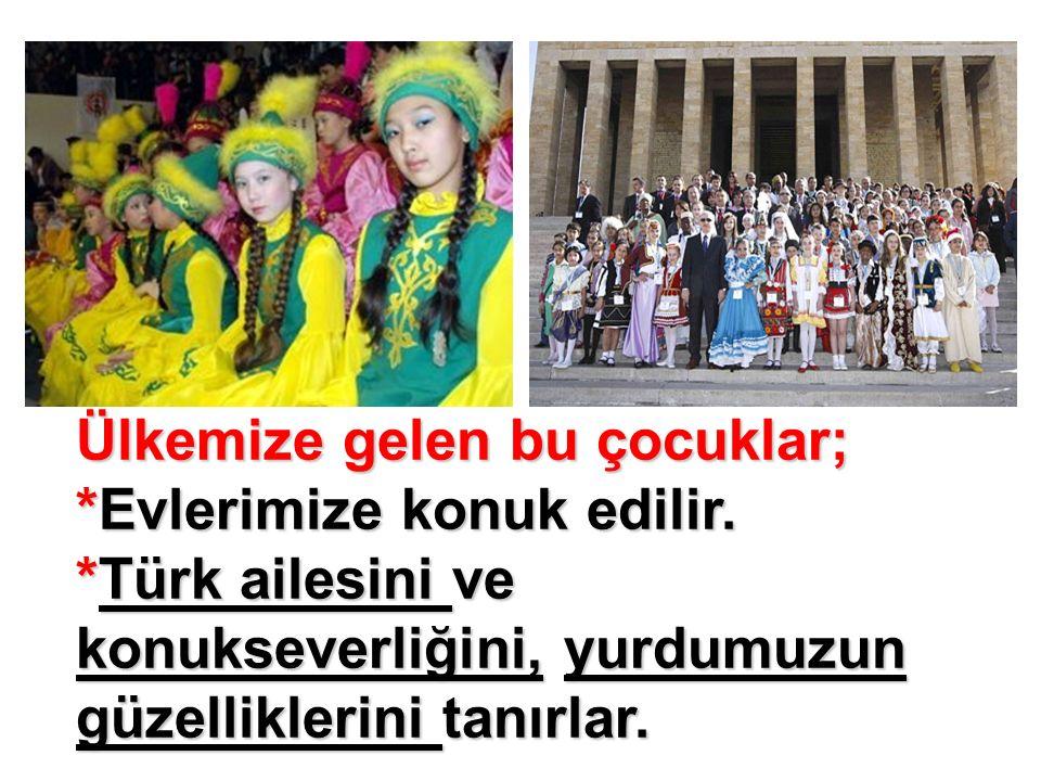 Ülkemize gelen bu çocuklar; *Evlerimize konuk edilir. *Türk ailesini ve konukseverliğini, yurdumuzun güzelliklerini tanırlar.