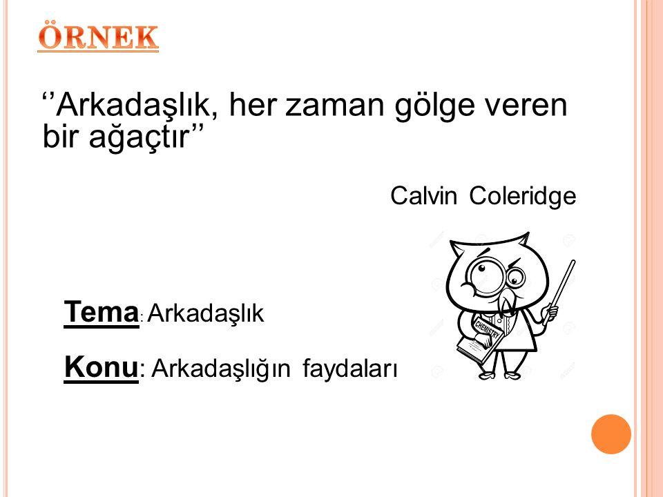 ''Arkadaşlık, her zaman gölge veren bir ağaçtır'' Tema : Arkadaşlık Konu : Arkadaşlığın faydaları Calvin Coleridge