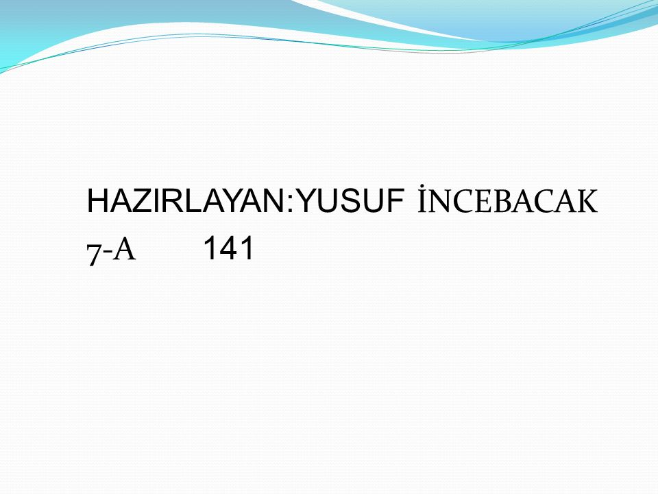 HAZIRLAYAN:YUSUF İNCEBACAK 7-A 141