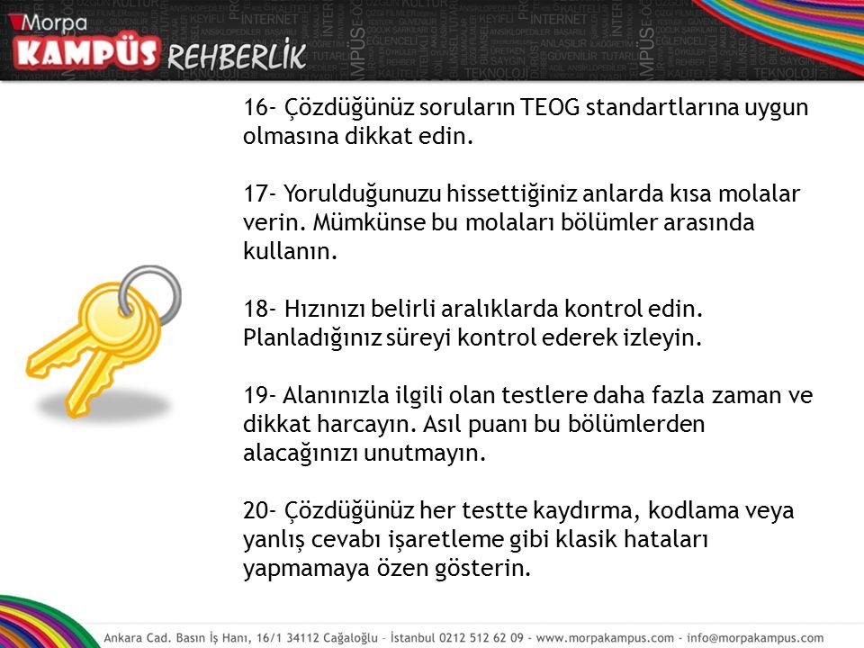 16- Çözdüğünüz soruların TEOG standartlarına uygun olmasına dikkat edin.