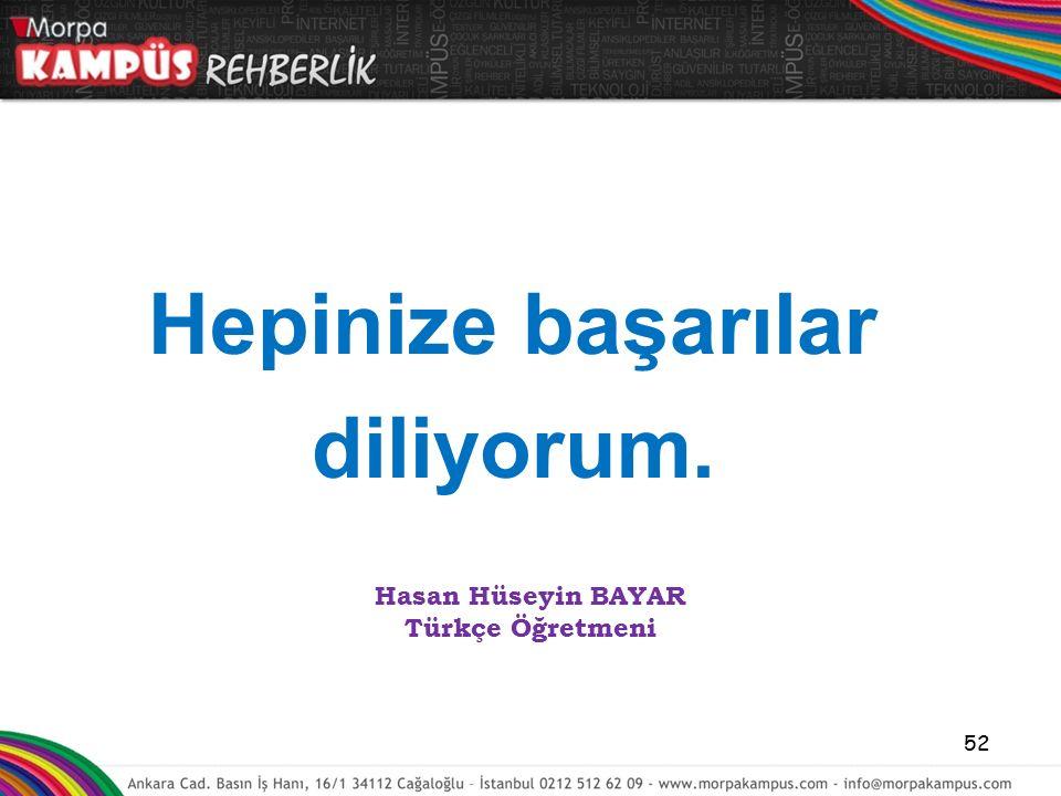 Hepinize başarılar diliyorum. 52 Hasan Hüseyin BAYAR Türkçe Öğretmeni