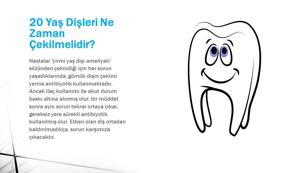 Basınç Ağrısı 20 Yaş dişi pozisyonuna bağlı olarak sürme sırasında komşu dişlere basınç uygulayabilir. Zamanla hem komsu dişte çürük ortaya çıkar hem