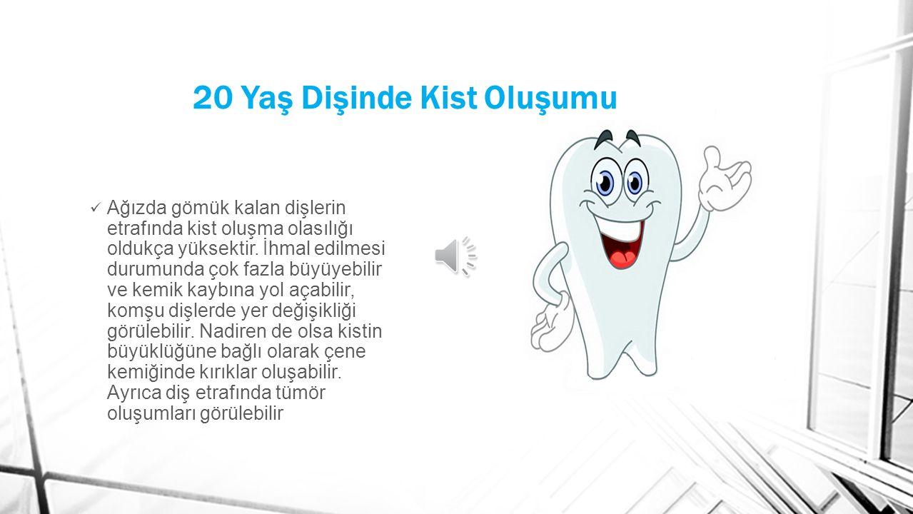 20 Yaş Dişinde Kist Oluşumu Ağızda gömük kalan dişlerin etrafında kist oluşma olasılığı oldukça yüksektir.