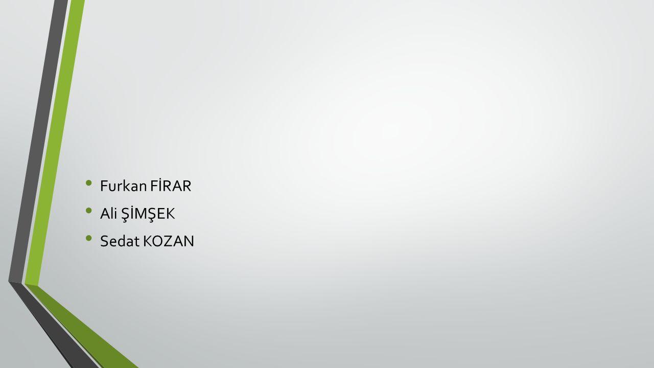 Furkan FİRAR Ali ŞİMŞEK Sedat KOZAN