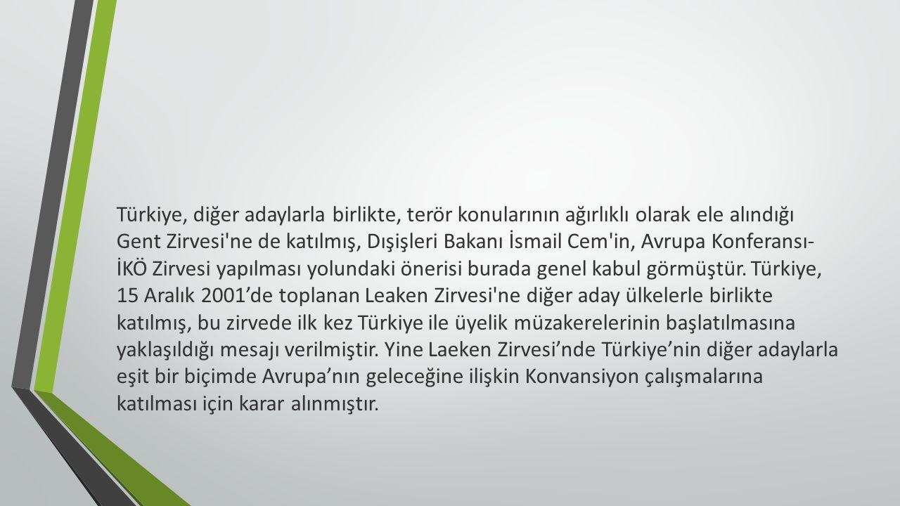 Türkiye, diğer adaylarla birlikte, terör konularının ağırlıklı olarak ele alındığı Gent Zirvesi ne de katılmış, Dışişleri Bakanı İsmail Cem in, Avrupa Konferansı- İKÖ Zirvesi yapılması yolundaki önerisi burada genel kabul görmüştür.