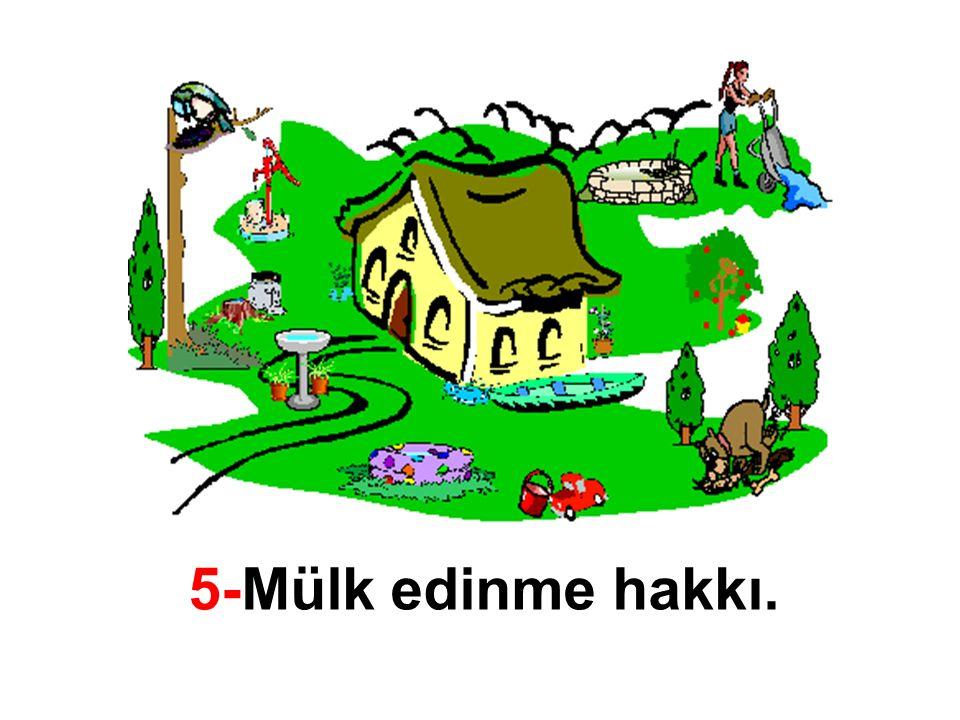 5-Mülk edinme hakkı.