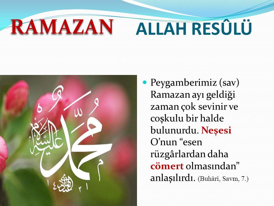 ALLAH RESÛLÜ Peygamberimiz (sav) Ramazan ayı geldiği zaman çok sevinir ve coşkulu bir halde bulunurdu.