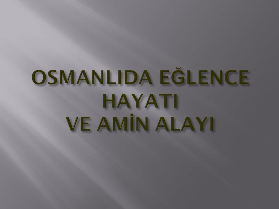 o Osmanlı eğlenceleri, çoğunlukla yılın belli günleri olan muhteşem eğlencelerdir.
