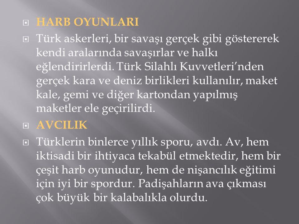  HARB OYUNLARI  Türk askerleri, bir savaşı gerçek gibi göstererek kendi aralarında savaşırlar ve halkı eğlendirirlerdi. Türk Silahlı Kuvvetleri'nden