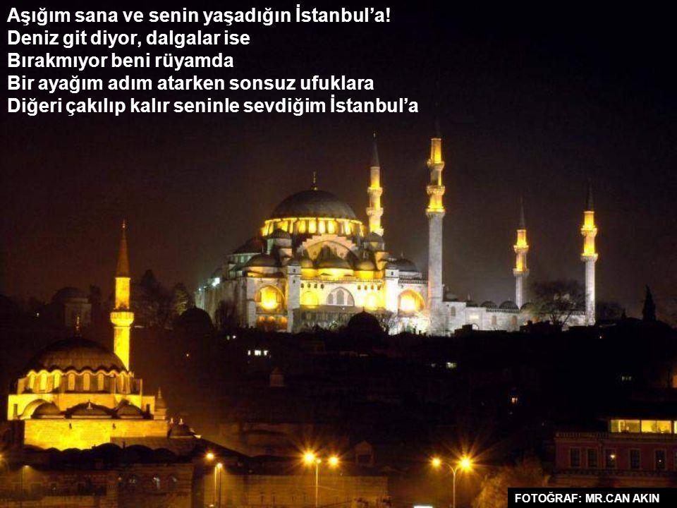 FOTOĞRAF: MR.CAN AKIN Bugün İstanbul'da hayat bir başka Sevgililer, aşıklar kıskandıramıyor beni! Sevmiyor deniz, görmüyor gökyüzü, Beni ve sevdiğimi