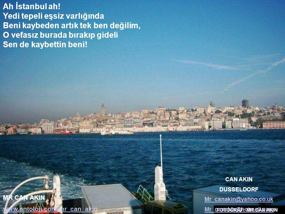Sevmiyor artık beni hiç kimse Sen sevmeyeli beri Ben de unuttum sanki O senli o mutlu o eski İstanbul günlerini! O vefasız beni burada bırakıp gideli