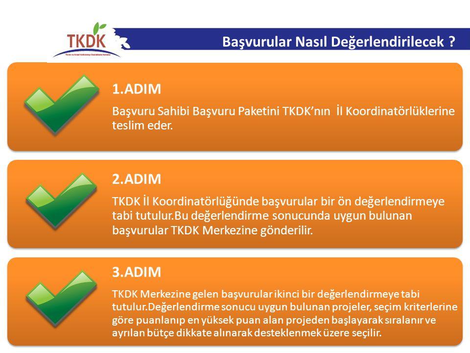 1.ADIM Başvuru Sahibi Başvuru Paketini TKDK'nın İl Koordinatörlüklerine teslim eder. 2.ADIM TKDK İl Koordinatörlüğünde başvurular bir ön değerlendirme