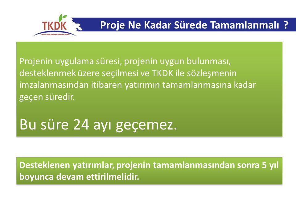 Projenin uygulama süresi, projenin uygun bulunması, desteklenmek üzere seçilmesi ve TKDK ile sözleşmenin imzalanmasından itibaren yatırımın tamamlanma