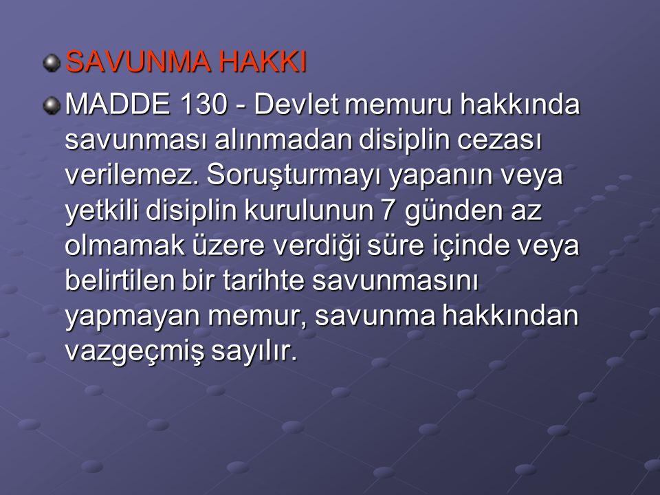 SAVUNMA HAKKI MADDE 130 - Devlet memuru hakkında savunması alınmadan disiplin cezası verilemez.
