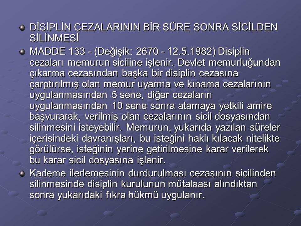 DİSİPLİN CEZALARININ BİR SÜRE SONRA SİCİLDEN SİLİNMESİ MADDE 133 - (Değişik: 2670 - 12.5.1982) Disiplin cezaları memurun siciline işlenir. Devlet memu