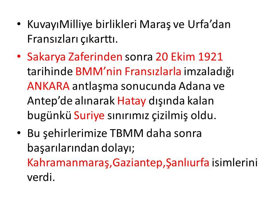 KuvayıMilliye birlikleri Maraş ve Urfa'dan Fransızları çıkarttı. Sakarya Zaferinden sonra 20 Ekim 1921 tarihinde BMM'nin Fransızlarla imzaladığı ANKAR