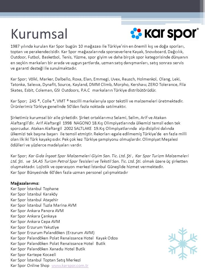 Kurumsal 1987 yılında kurulan Kar Spor bugün 10 mağazası ile Türkiye'nin en önemli kış ve doğa sporları, toptan ve perakendecisidir.