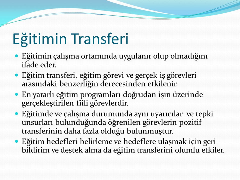 Eğitimin Transferi Eğitimin çalışma ortamında uygulanır olup olmadığını ifade eder.