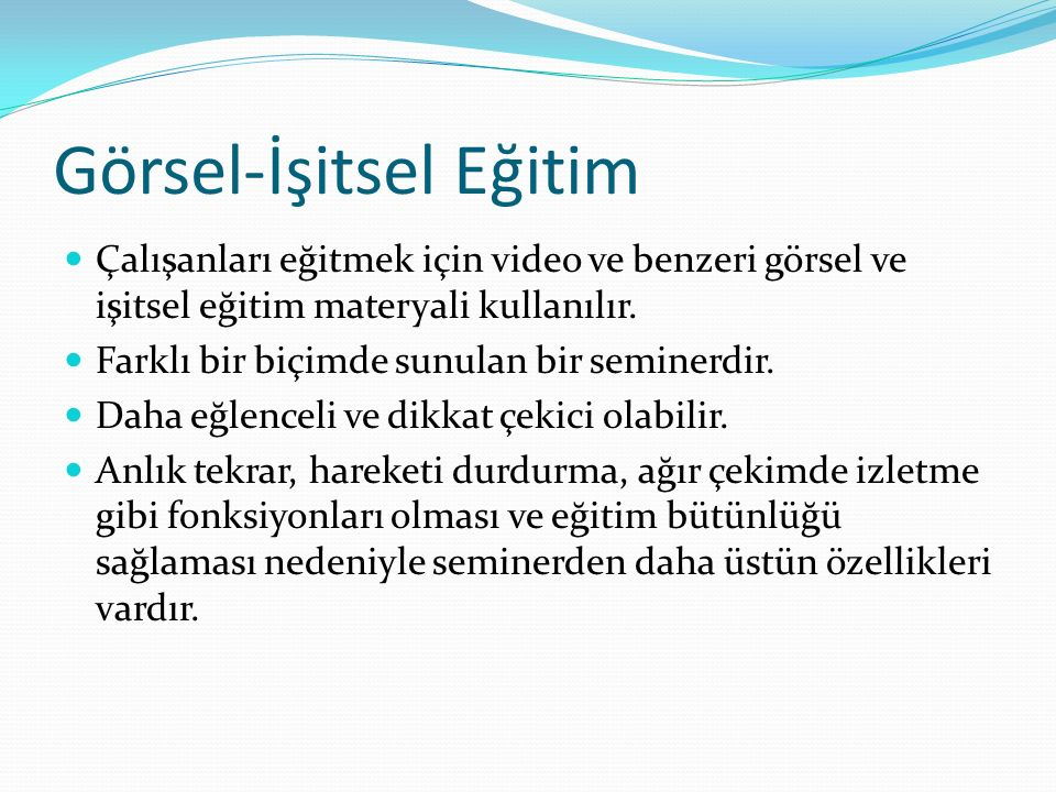 Görsel-İşitsel Eğitim Çalışanları eğitmek için video ve benzeri görsel ve işitsel eğitim materyali kullanılır.