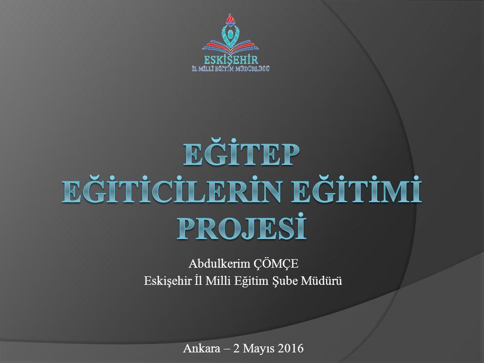 Abdulkerim ÇÖMÇE Eskişehir İl Milli Eğitim Şube Müdürü Ankara – 2 Mayıs 2016