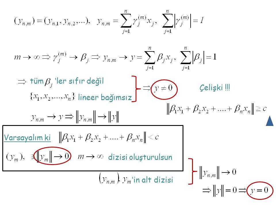 tüm 'ler sıfır değil lineer bağımsız Varsayalım ki dizisi oluşturulsun 'in alt dizisi Çelişki !!!