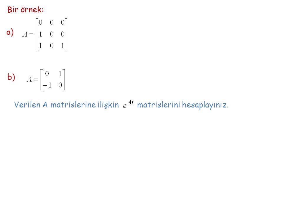 Bir örnek: a) b) Verilen A matrislerine ilişkin matrislerini hesaplayınız.