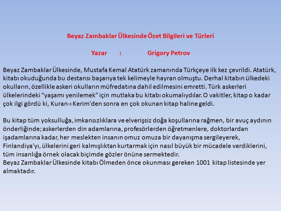 Beyaz Zambaklar Ülkesinde Özet Bilgileri ve Türleri Yazar:Grigory Petrov Beyaz Zambaklar Ülkesinde, Mustafa Kemal Atatürk zamanında Türkçeye ilk kez ç