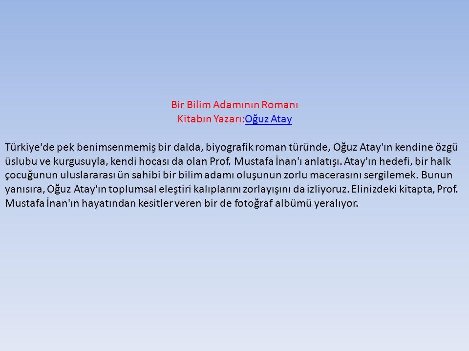 Bir Bilim Adamının Romanı Kitabın Yazarı:Oğuz AtayOğuz Atay Türkiye'de pek benimsenmemiş bir dalda, biyografik roman türünde, Oğuz Atay'ın kendine özg