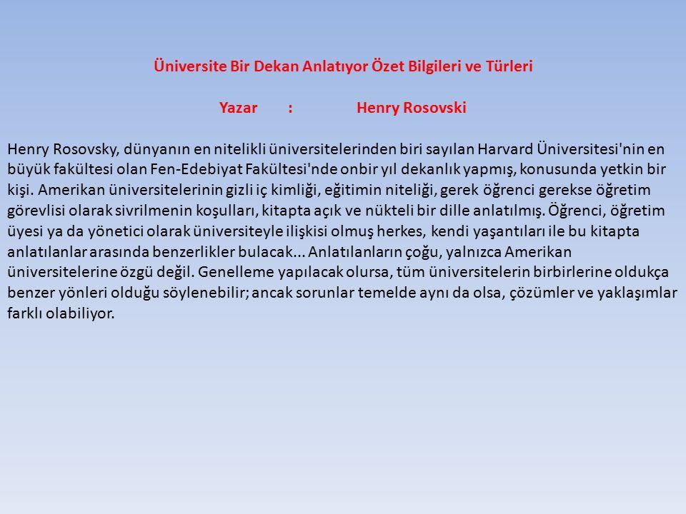 Üniversite Bir Dekan Anlatıyor Özet Bilgileri ve Türleri Yazar:Henry Rosovski Henry Rosovsky, dünyanın en nitelikli üniversitelerinden biri sayılan Ha
