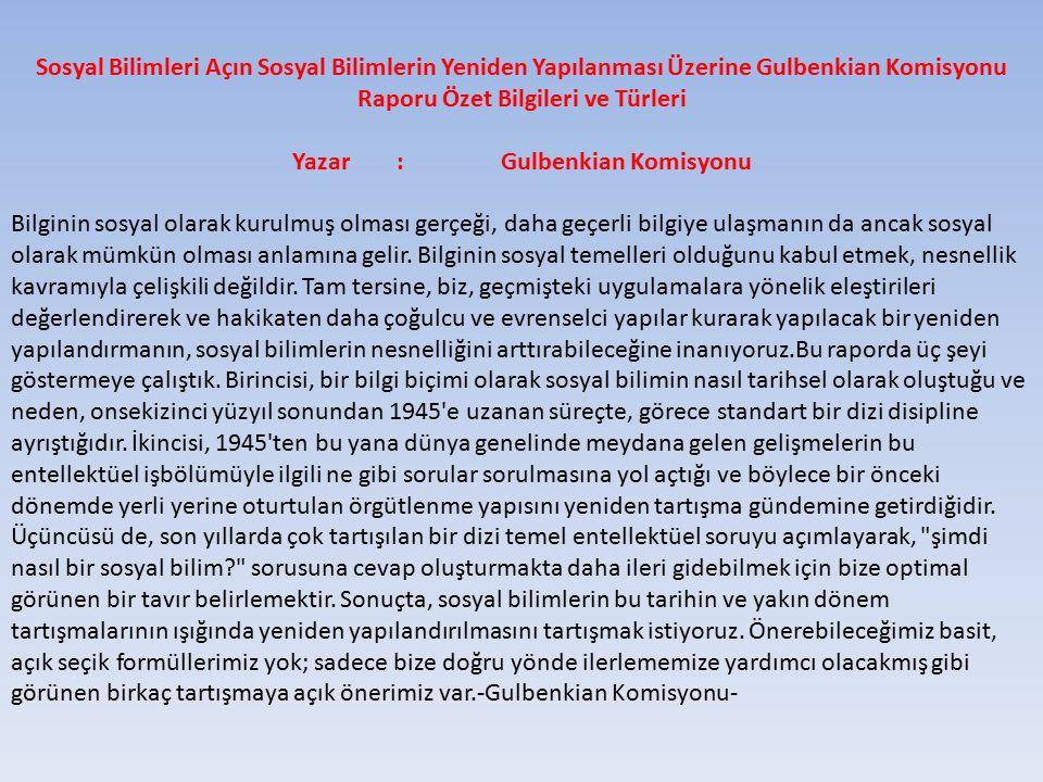 Sosyal Bilimleri Açın Sosyal Bilimlerin Yeniden Yapılanması Üzerine Gulbenkian Komisyonu Raporu Özet Bilgileri ve Türleri Yazar:Gulbenkian Komisyonu B