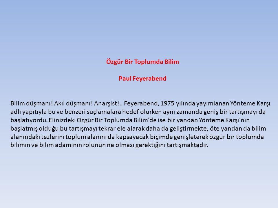 Özgür Bir Toplumda Bilim Paul Feyerabend Bilim düşmanı! Akıl düşmanı! Anarşist!.. Feyerabend, 1975 yılında yayımlanan Yönteme Karşı adlı yapıtıyla bu