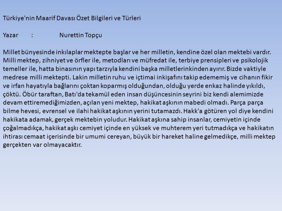 Türkiye'nin Maarif Davası Özet Bilgileri ve Türleri Yazar:Nurettin Topçu Millet bünyesinde inkılaplar mektepte başlar ve her milletin, kendine özel ol