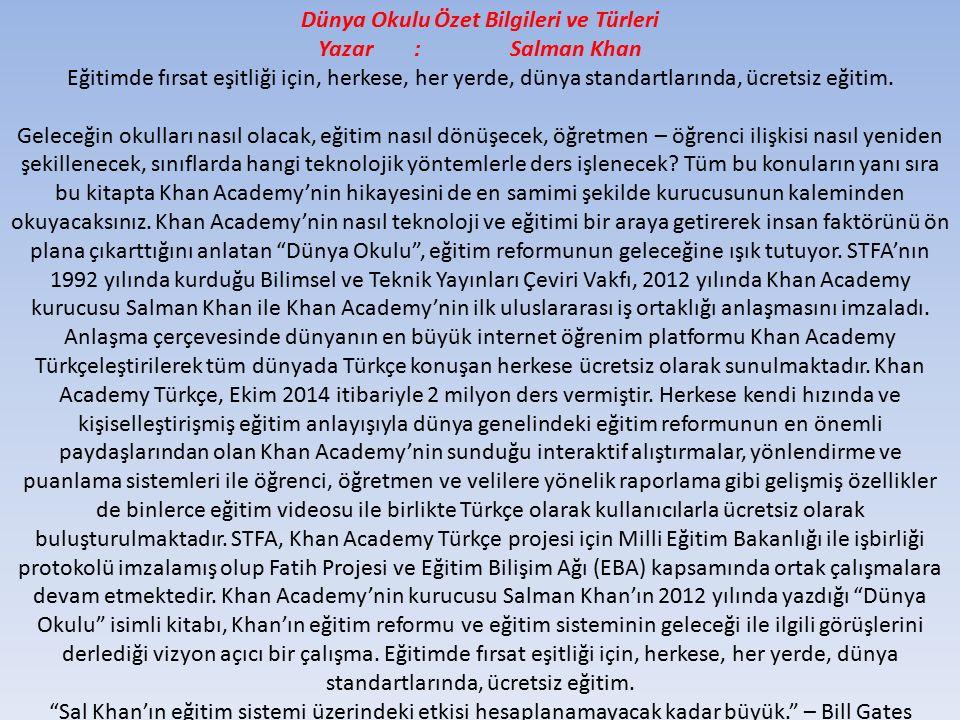 Dünya Okulu Özet Bilgileri ve Türleri Yazar:Salman Khan Eğitimde fırsat eşitliği için, herkese, her yerde, dünya standartlarında, ücretsiz eğitim. Gel