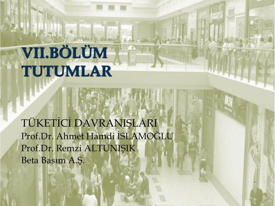 VII.BÖLÜM TUTUMLAR TÜKETİCİ DAVRANIŞLARI Prof.Dr. Ahmet Hamdi İSLAMOĞLU Prof.Dr. Remzi ALTUNIŞIK Beta Basım A.Ş.