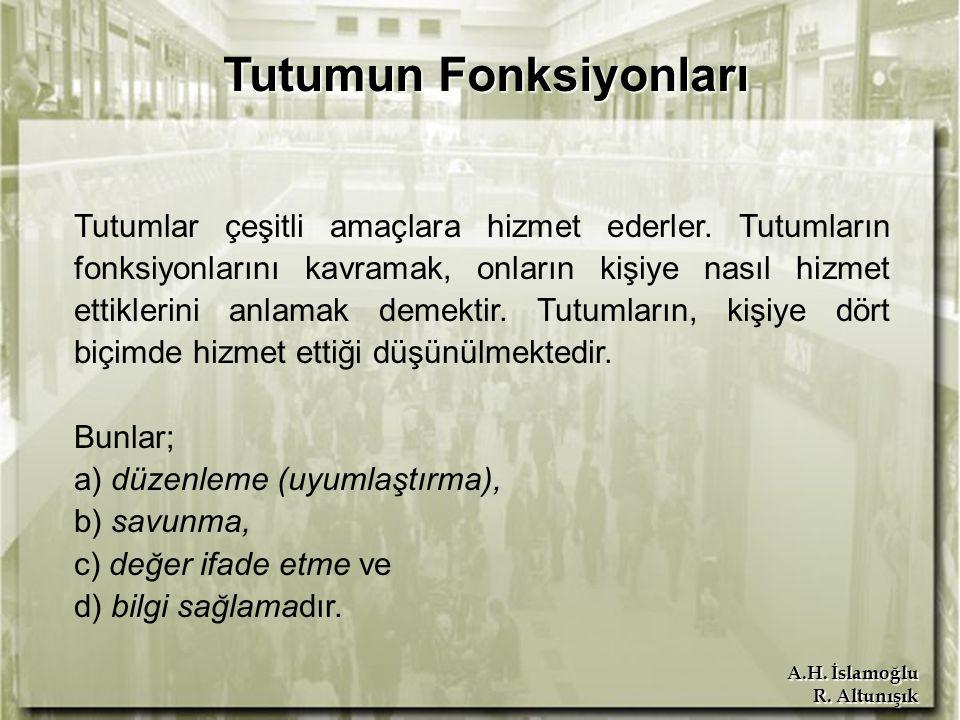 A.H. İslamoğlu R. Altunışık Tutumun Fonksiyonları Tutumun Fonksiyonları Tutumlar çeşitli amaçlara hizmet ederler. Tutumların fonksiyonlarını kavramak,