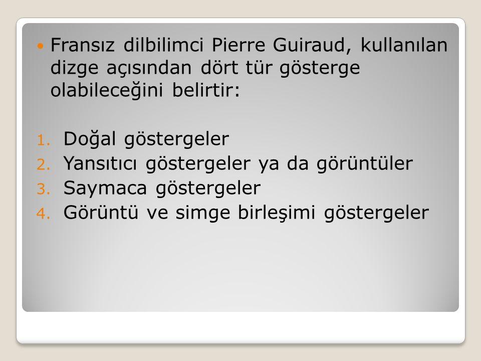 Fransız dilbilimci Pierre Guiraud, kullanılan dizge açısından dört tür gösterge olabileceğini belirtir: 1.